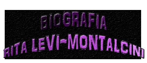 BIOGRAFIA R. LEVI-MONTALCINI